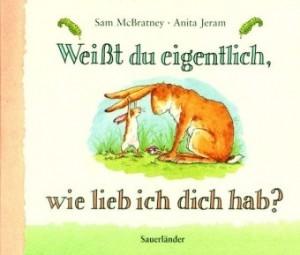 """Cover """"Weißt Du eigentlich, wie lieb ich dich hab?""""  © Sauerländer Verlag"""